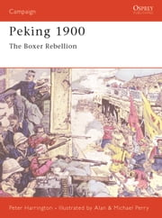 Peking 1900 - The Boxer Rebellion ebook by Peter Harrington,Michael Perry