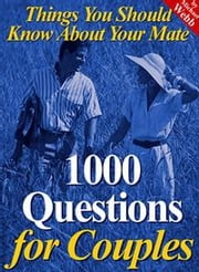 1000 Questions for Couples: Test Your Compatibility and Find Out More About Your Mate ebook by Webb, Michael