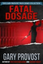Fatal Dosage ebook by Gary Provost