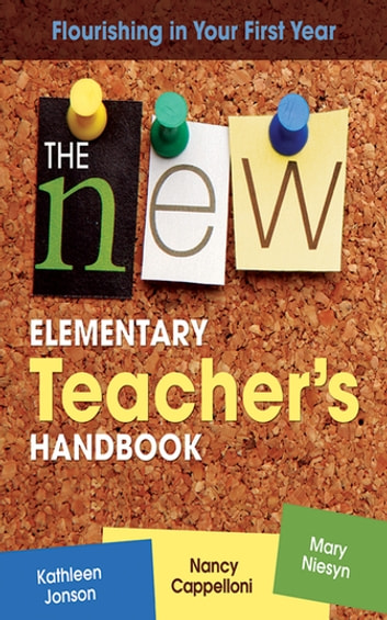The New Elementary Teacher's Handbook - Flourishing in Your First Year ebook by Kathleen Jonson,Nancy Cappelloni,Mary Niesyn