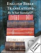 English Bible Translations: By What Standard? ebook by William O. Einwechter