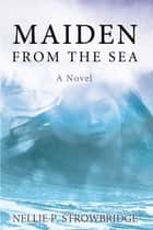 Maiden from the Sea eBook by Nellie P. Strowbridge