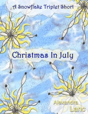 Christmas In July (A Snowflake Triplet Short) ebook by Alexandra Lanc