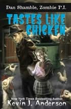 Tastes Like Chicken ebook by Kevin J. Anderson