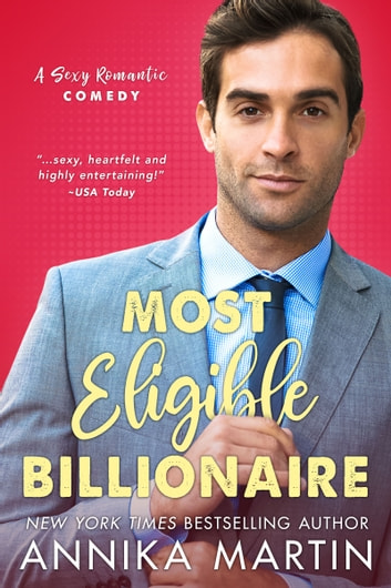 Most Eligible Billionaire - a sexy enemies-to-lovers romantic comedy ebook by Annika Martin