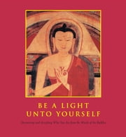 Be a Light Unto Yourself - Discovering and Accepting Who You Are from the Words of the Buddha ebook by Priya Hemenway,Philip Dunn