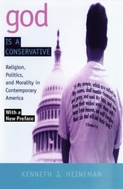 God is a Conservative - Religion, Politics, and Morality in Contemporary America ebook by Kenneth J. Heineman