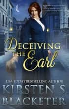 Deceiving the Earl ebook by Kirsten S. Blacketer