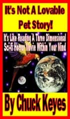 It's Not A Lovable Pet Story ebook by Chuck Keyes