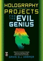 Holography Projects for the Evil Genius ebook by Harper