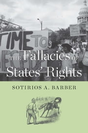 The Fallacies of States' Rights ebook by Sotirios A. Barber