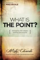 What is the Point? - Discovering life's deeper meaning and purpose ebook by Misty Edwards
