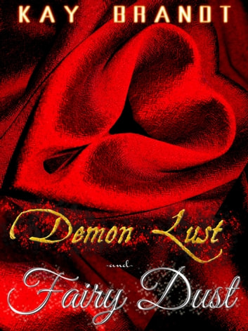 Demon Lust and Fairy Dust ebook by Kay Brandt