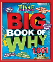 TIME for Kids Big Book of Why - 1,001 Facts Kids Want to Know ebook by Editors of TIME For Kids Magazine