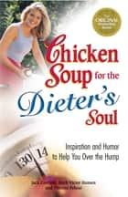 Chicken Soup for the Dieter's Soul - Inspiration and Humor to Help You Over the Hump ebook by Jack Canfield, Mark Victor Hansen