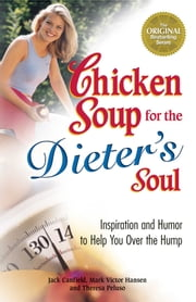 Chicken Soup for the Dieter's Soul - Inspiration and Humor to Help You Over the Hump ebook by Jack Canfield,Mark Victor Hansen