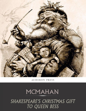 Shakespeares Christmas Gift to Queen Bess ebook by Anna Benneson McMahan