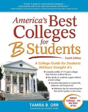 America's Best Colleges for B Students: A College Guide for Students Without Straight A's ebook by Tamra B. Orr,Gen Tanabe,Kelly Tanabe