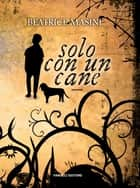 Solo con un cane ebook by Beatrice Masini