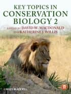 Key Topics in Conservation Biology 2 ebook by David W. Macdonald,Katherine J. Willis