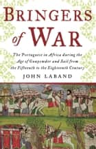 Bringers of War - The Portugese in Africa during the Age of Gunpowder & Sail from the 15th to 18th Century ebook by John  Laband