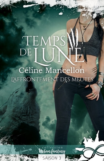 L'affrontement des meutes - Temps de lune, T3 eBook by Céline Mancellon