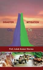 Disaster Mitigation ebook by Ashok Kumar Prof. Sharma