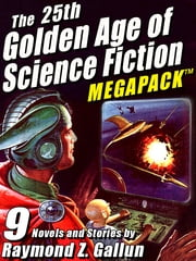 The 25th Golden Age of Science Fiction MEGAPACK ®: Raymond Z. Gallun ebook by Raymond Z. Gallun