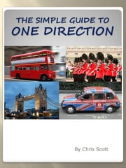The Simple Guide To One Direction ebook by Chris Scott