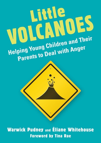 Little Volcanoes - Helping Young Children and Their Parents to Deal with Anger ebook by Warwick Pudney,Éliane Whitehouse