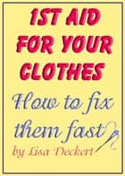 1st Aid for Your Clothes: How to Fix Them Fast ebook by Lisa Deckert