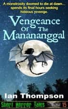 Vengeance Of The Manananggal ebook by Ian Thompson