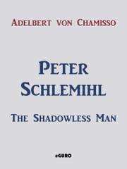 Peter Schlemihl - The Shadowless Man ebook by Adelbert von Chamisso,Guro Verlag