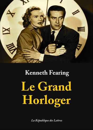 Le Grand Horloger ebook by Kenneth Fearing