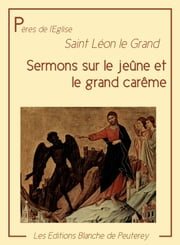 Sermons sur le jeûne et le grand carême ebook by Saint Léon le Grand