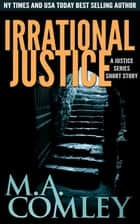 Irrational Justice - a Justice short story. ebook by M A Comley