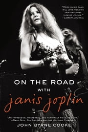 On the Road with Janis Joplin ebook by John Byrne Cooke