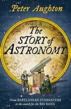 The Story of Astronomy ebook by Peter Aughton