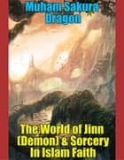 The World of Jinn (Demon) & Sorcery In Islam Faith ekitaplar by Muham Sakura Dragon