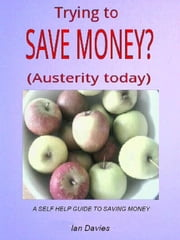 Trying To Save Money -Austerity Today ebook by Ian Davies