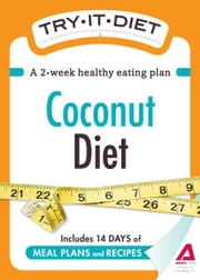 Try-It Diet: Coconut Oil Diet: A two-week healthy eating plan ebook by Editors of Adams Media