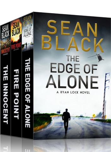 3 Action-Packed Ryan Lock Thrillers: The Innocent; Fire Point; The Edge of Alone - Ryan Lock Series: Books 5, 6 & 7 ebook by Sean Black