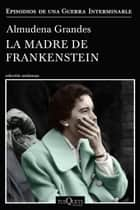La madre de Frankenstein ebook by Almudena Grandes