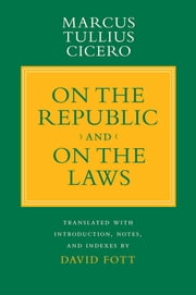 """On the Republic"" and ""On the Laws"" ebook by Marcus Tullius Cicero, David Fott"