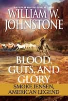 Blood, Guts, and Glory - Smoke Jensen: American Legend ebook by