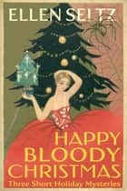 Happy Bloody Christmas - Edmund Mottley Short Mysteries, #4 ebook by Ellen Seltz