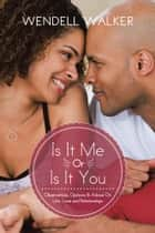 Is It Me Or Is It You ebook by Wendell Walker