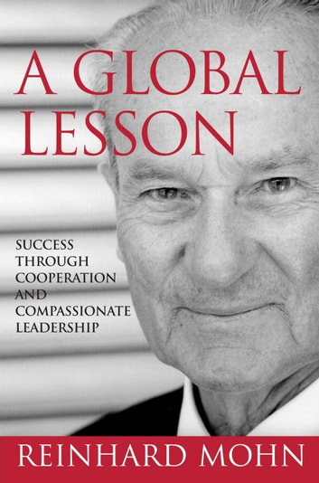 A Global Lesson - Success Through Cooperation and Compassionate Leadership ebook by Reinhard Mohn