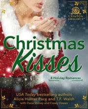 Christmas Kisses - 4 Holiday Romances ebook by Alicia Hunter Pace, T.F. Walsh, Dana Volney,...