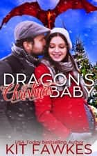 Dragon's Christmas Baby ebook by Kit Fawkes